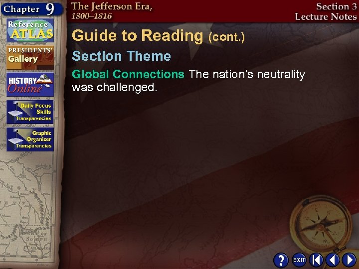 Guide to Reading (cont. ) Section Theme Global Connections The nation's neutrality was challenged.