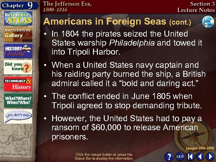 Americans in Foreign Seas (cont. ) • In 1804 the pirates seized the United