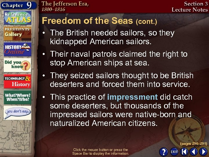 Freedom of the Seas (cont. ) • The British needed sailors, so they kidnapped