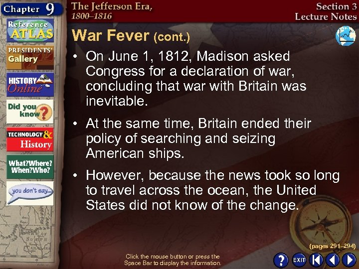 War Fever (cont. ) • On June 1, 1812, Madison asked Congress for a