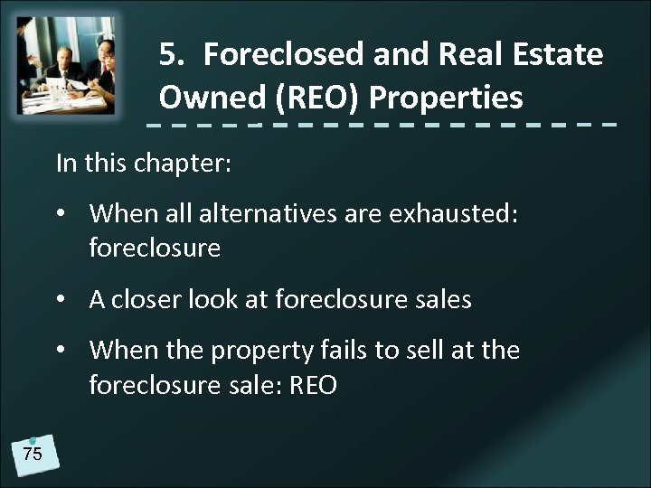 5. Foreclosed and Real Estate Owned (REO) Properties In this chapter: • When all