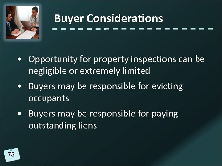 Buyer Considerations • Opportunity for property inspections can be negligible or extremely limited •