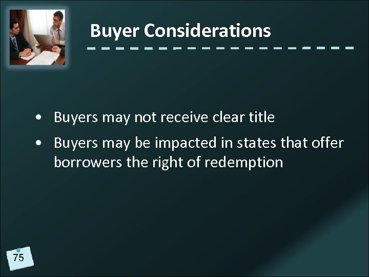 Buyer Considerations • Buyers may not receive clear title • Buyers may be impacted