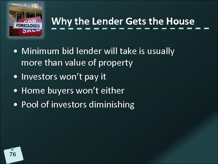 Why the Lender Gets the House • Minimum bid lender will take is usually