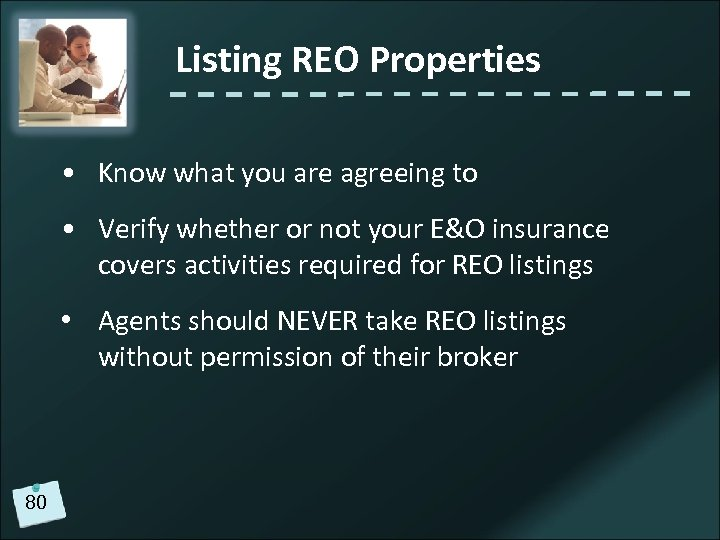 Listing REO Properties • Know what you are agreeing to • Verify whether or