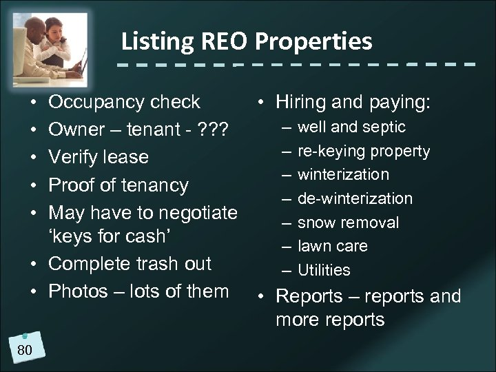 Listing REO Properties • • • Occupancy check • Hiring and paying: – well