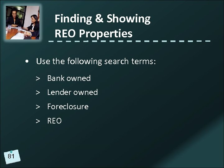 Finding & Showing REO Properties • Use the following search terms: > Bank owned