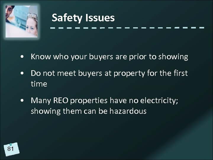 Safety Issues • Know who your buyers are prior to showing • Do not