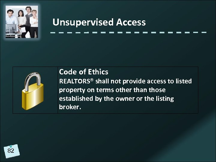 Unsupervised Access Code of Ethics REALTORS® shall not provide access to listed property on
