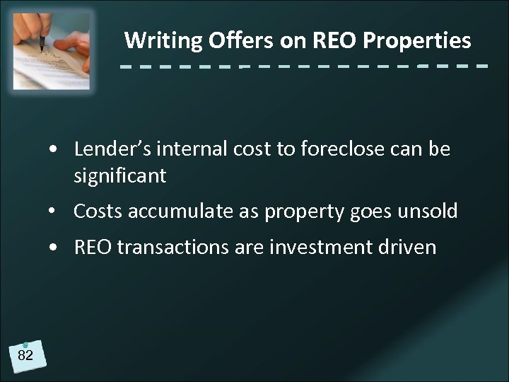 Writing Offers on REO Properties • Lender's internal cost to foreclose can be significant