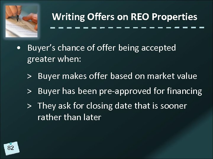 Writing Offers on REO Properties • Buyer's chance of offer being accepted greater when: