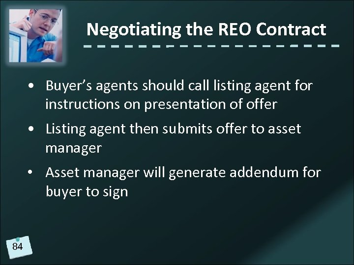 Negotiating the REO Contract • Buyer's agents should call listing agent for instructions on