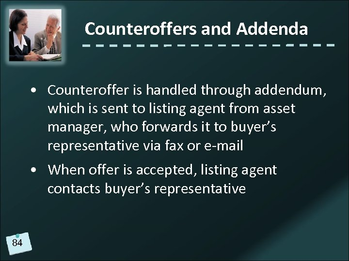Counteroffers and Addenda • Counteroffer is handled through addendum, which is sent to listing