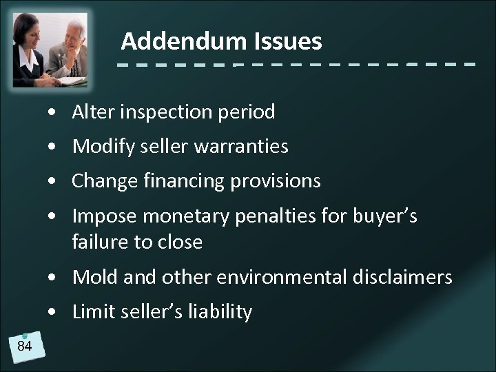 Addendum Issues • Alter inspection period • Modify seller warranties • Change financing provisions