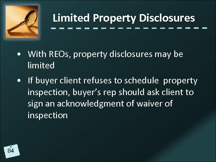 Limited Property Disclosures • With REOs, property disclosures may be limited • If buyer