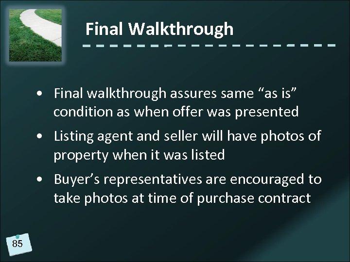 "Final Walkthrough • Final walkthrough assures same ""as is"" condition as when offer was"