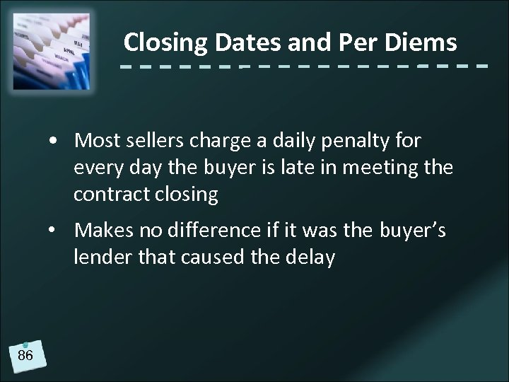 Closing Dates and Per Diems • Most sellers charge a daily penalty for every