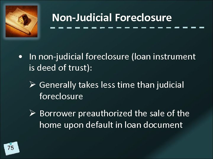 Non-Judicial Foreclosure • In non-judicial foreclosure (loan instrument is deed of trust): Ø Generally