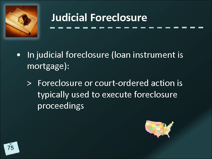 Judicial Foreclosure • In judicial foreclosure (loan instrument is mortgage): > Foreclosure or court-ordered