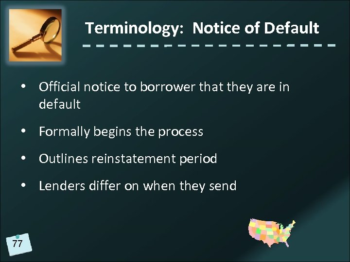 Terminology: Notice of Default • Official notice to borrower that they are in default