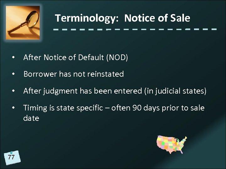 Terminology: Notice of Sale • After Notice of Default (NOD) • Borrower has not