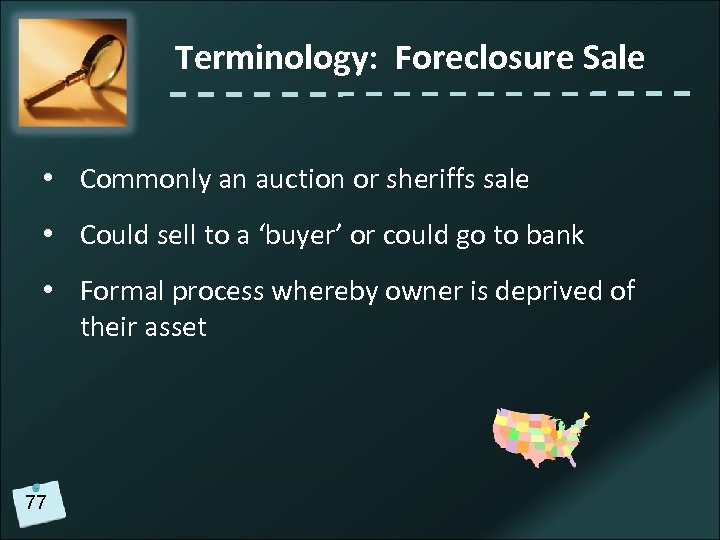 Terminology: Foreclosure Sale • Commonly an auction or sheriffs sale • Could sell to