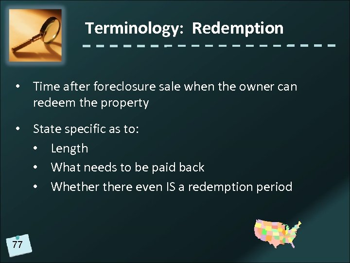 Terminology: Redemption • Time after foreclosure sale when the owner can redeem the property