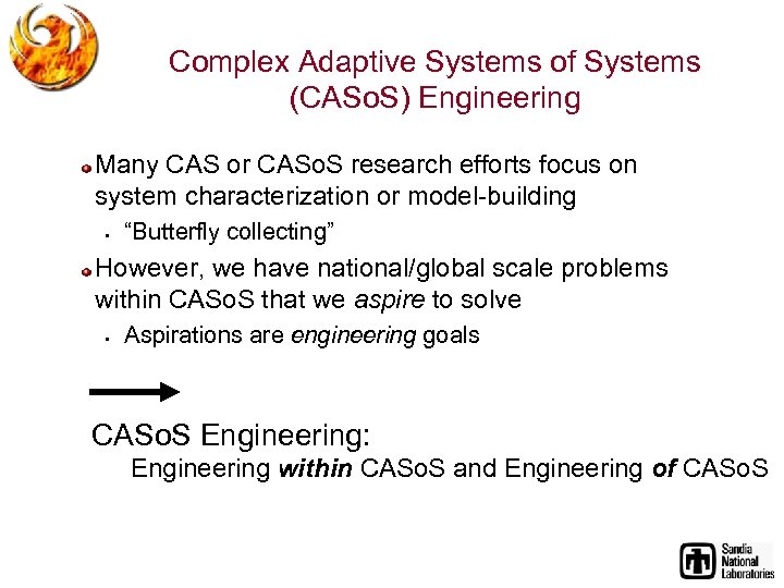 Complex Adaptive Systems of Systems (CASo. S) Engineering Many CAS or CASo. S research