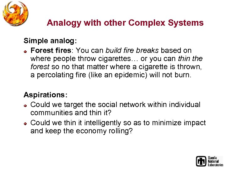 Analogy with other Complex Systems Simple analog: Forest fires: You can build fire breaks