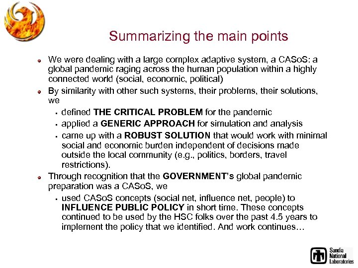 Summarizing the main points We were dealing with a large complex adaptive system, a