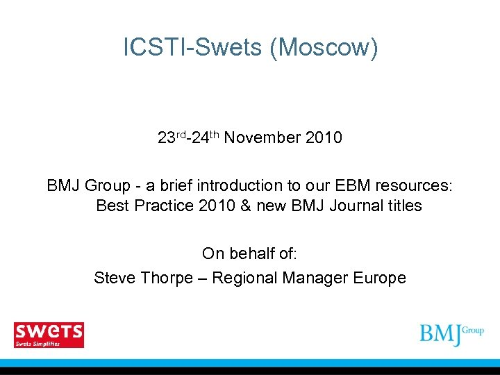ICSTI-Swets (Moscow) 23 rd-24 th November 2010 BMJ Group - a brief introduction to