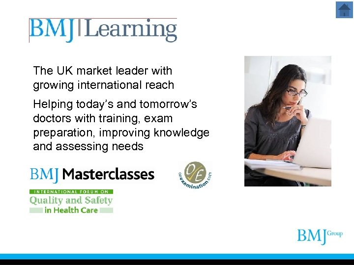 The UK market leader with growing international reach Helping today's and tomorrow's doctors with