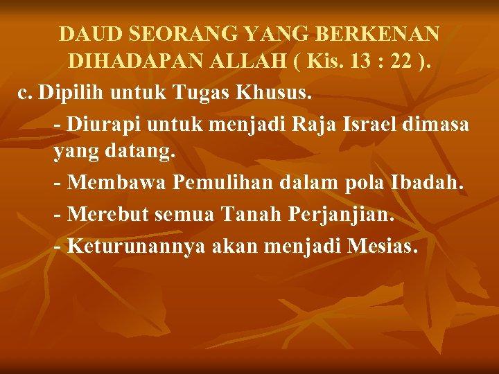 DAUD SEORANG YANG BERKENAN DIHADAPAN ALLAH ( Kis. 13 : 22 ). c. Dipilih