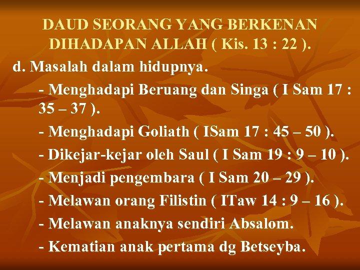 DAUD SEORANG YANG BERKENAN DIHADAPAN ALLAH ( Kis. 13 : 22 ). d. Masalah
