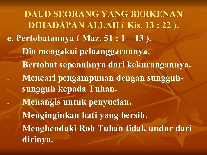 DAUD SEORANG YANG BERKENAN DIHADAPAN ALLAH ( Kis. 13 : 22 ). e. Pertobatannya