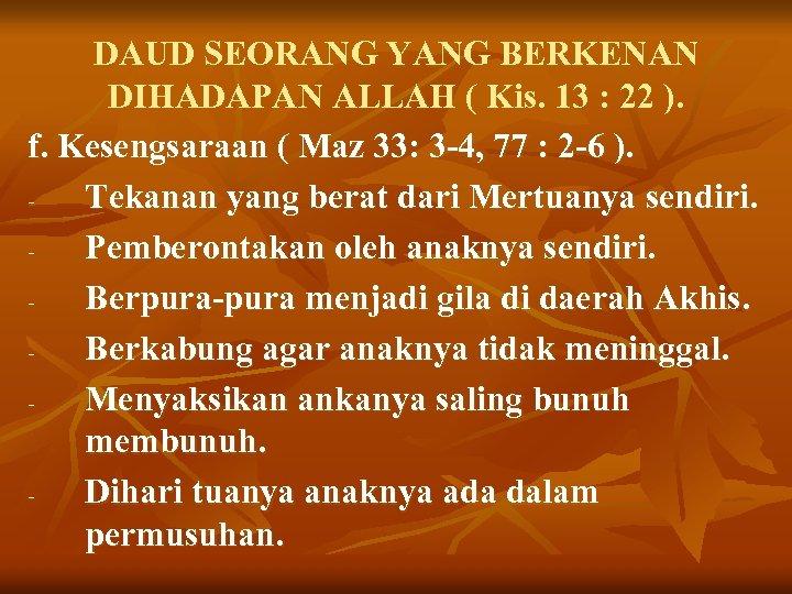 DAUD SEORANG YANG BERKENAN DIHADAPAN ALLAH ( Kis. 13 : 22 ). f. Kesengsaraan
