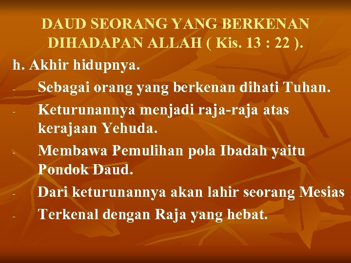 DAUD SEORANG YANG BERKENAN DIHADAPAN ALLAH ( Kis. 13 : 22 ). h. Akhir