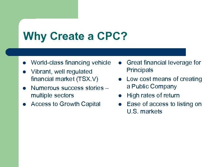 Why Create a CPC? l l World-class financing vehicle Vibrant, well regulated financial market