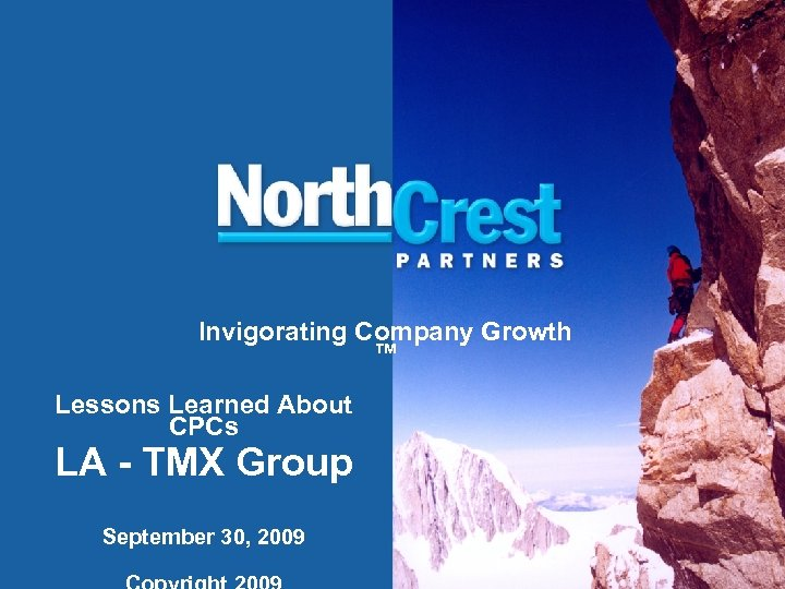 Invigorating Company Growth ™ Lessons Learned About CPCs LA - TMX Group September 30,