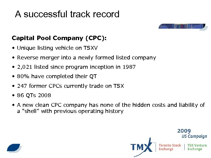 A successful track record Capital Pool Company (CPC): • Unique listing vehicle on TSXV