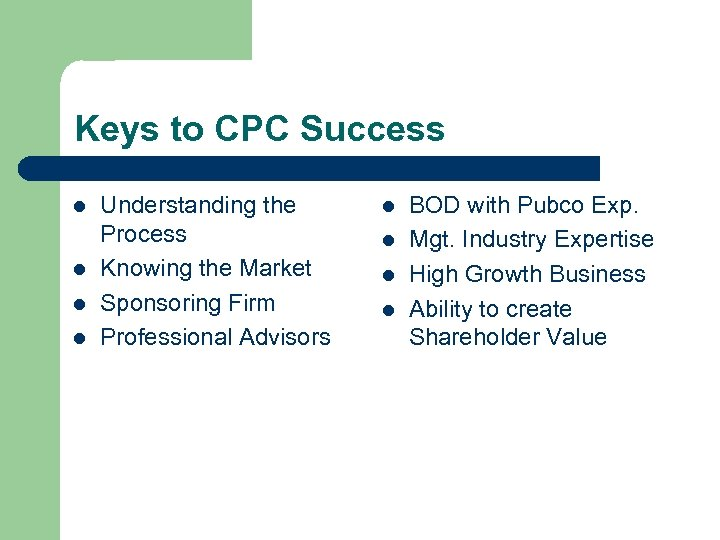 Keys to CPC Success l l Understanding the Process Knowing the Market Sponsoring Firm