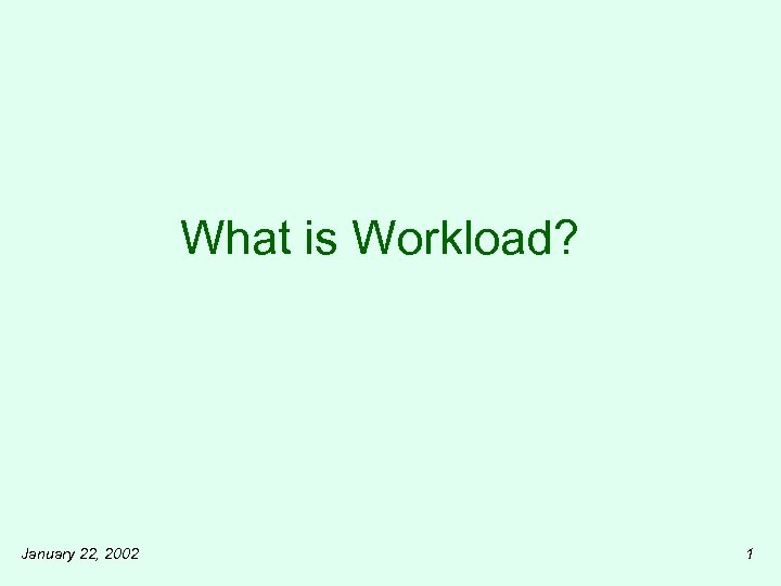 What is Workload? January 22, 2002 1
