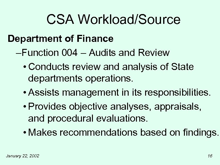 CSA Workload/Source Department of Finance –Function 004 – Audits and Review • Conducts review