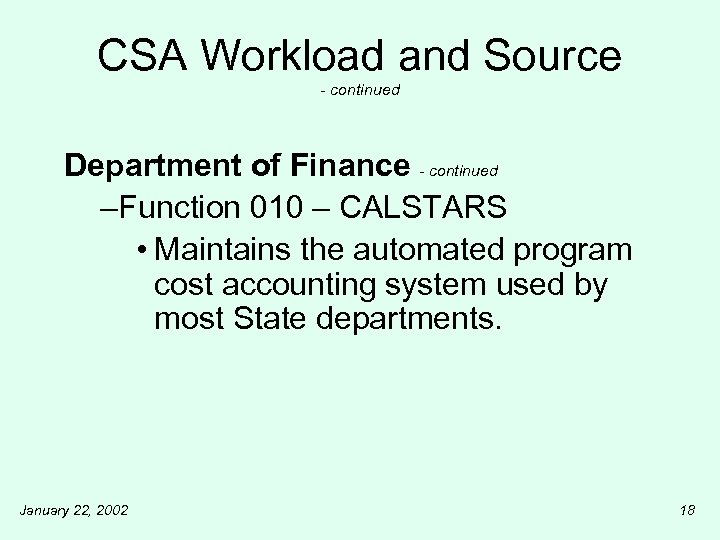 CSA Workload and Source - continued Department of Finance - continued –Function 010 –
