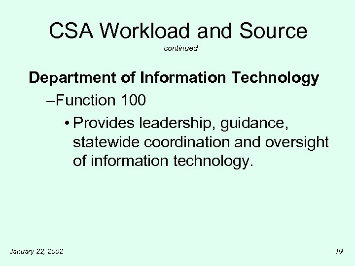 CSA Workload and Source - continued Department of Information Technology –Function 100 • Provides