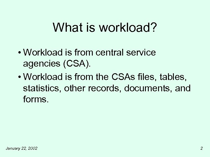 What is workload? • Workload is from central service agencies (CSA). • Workload is