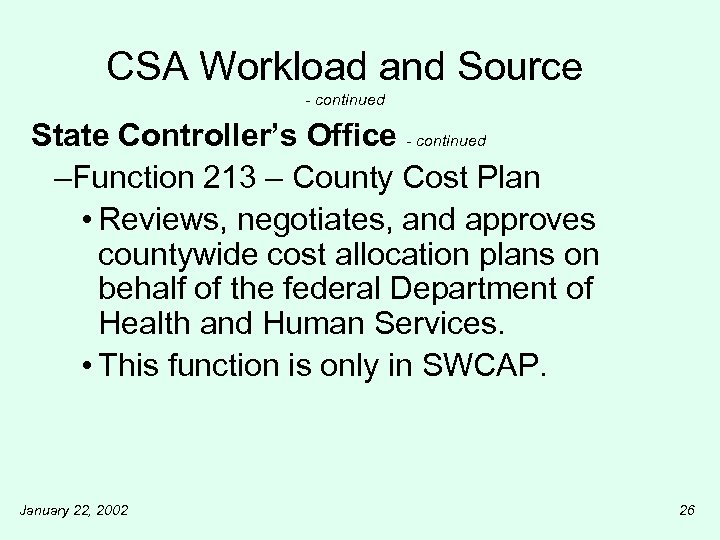 CSA Workload and Source - continued State Controller's Office - continued –Function 213 –