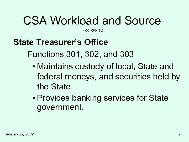 CSA Workload and Source - continued State Treasurer's Office –Functions 301, 302, and 303