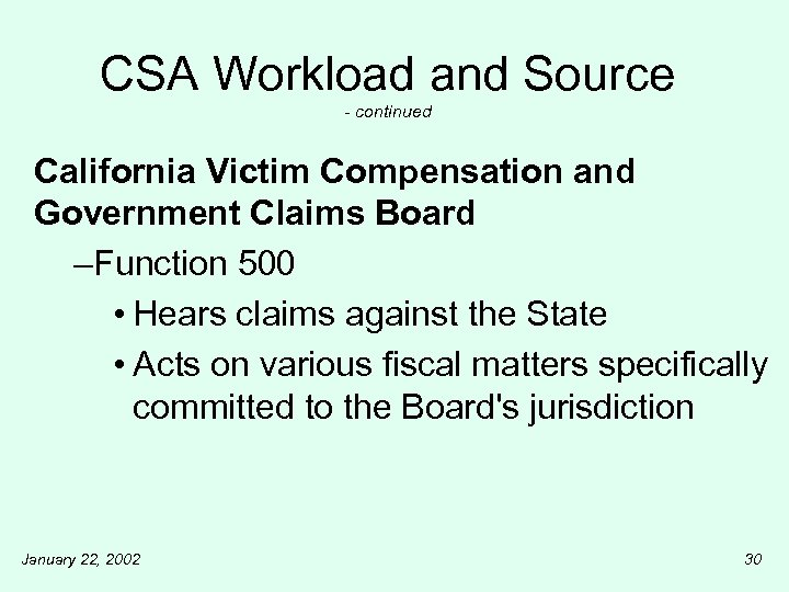 CSA Workload and Source - continued California Victim Compensation and Government Claims Board –Function
