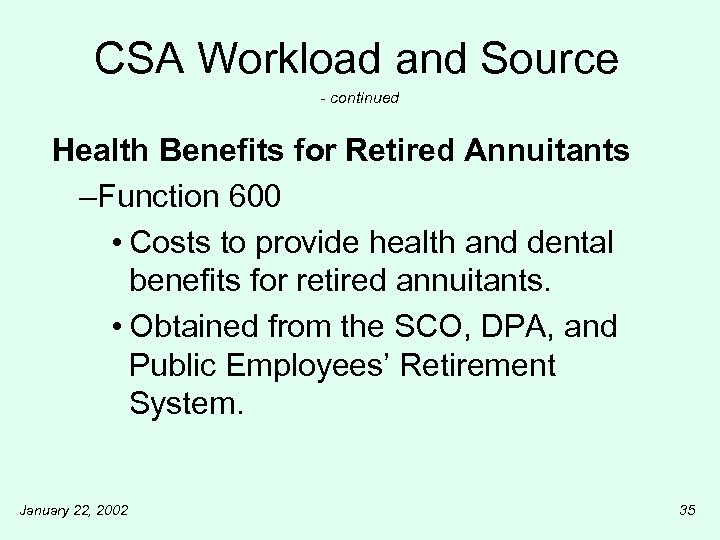 CSA Workload and Source - continued Health Benefits for Retired Annuitants –Function 600 •